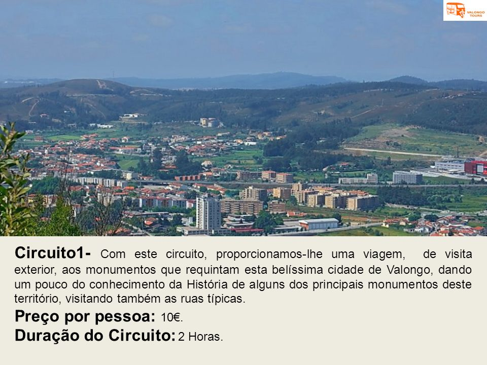 Circuito1- Com este circuito, proporcionamos-lhe uma viagem, de visita exterior, aos monumentos que requintam esta belíssima cidade de Valongo, dando