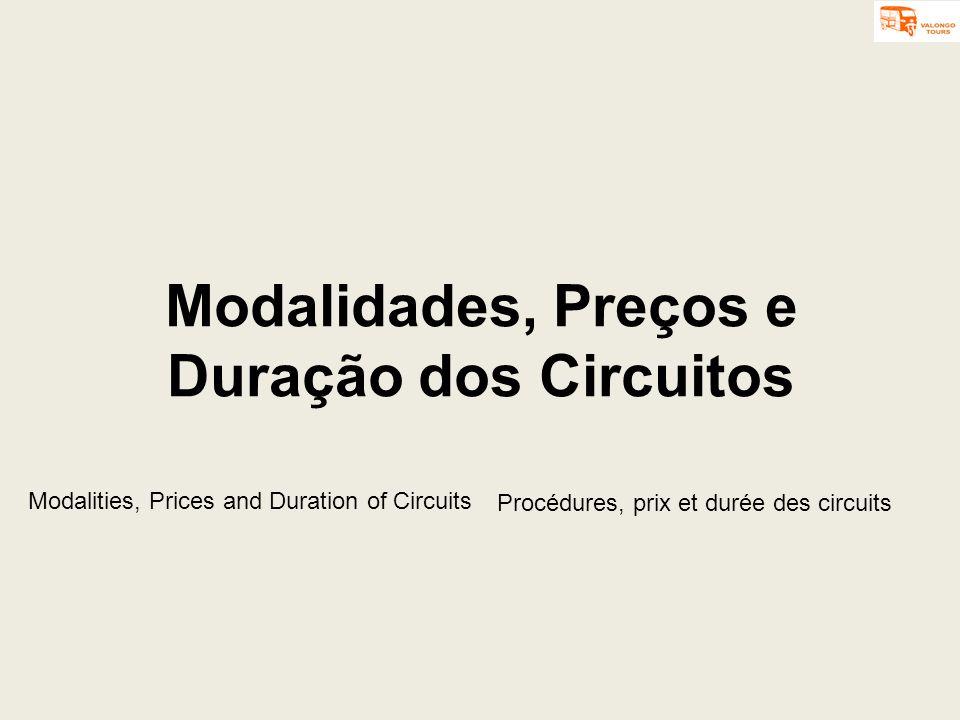 Modalidades, Preços e Duração dos Circuitos Procédures, prix et durée des circuits Modalities, Prices and Duration of Circuits