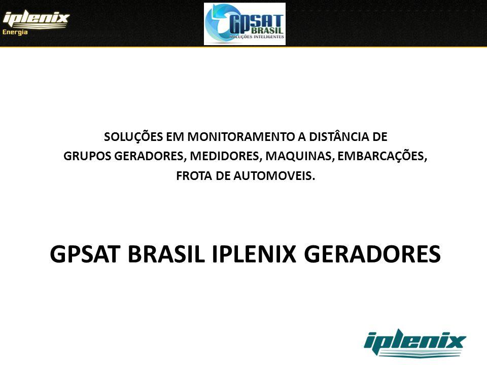 GPSAT BRASIL IPLENIX GERADORES SOLUÇÕES EM MONITORAMENTO A DISTÂNCIA DE GRUPOS GERADORES, MEDIDORES, MAQUINAS, EMBARCAÇÕES, FROTA DE AUTOMOVEIS.