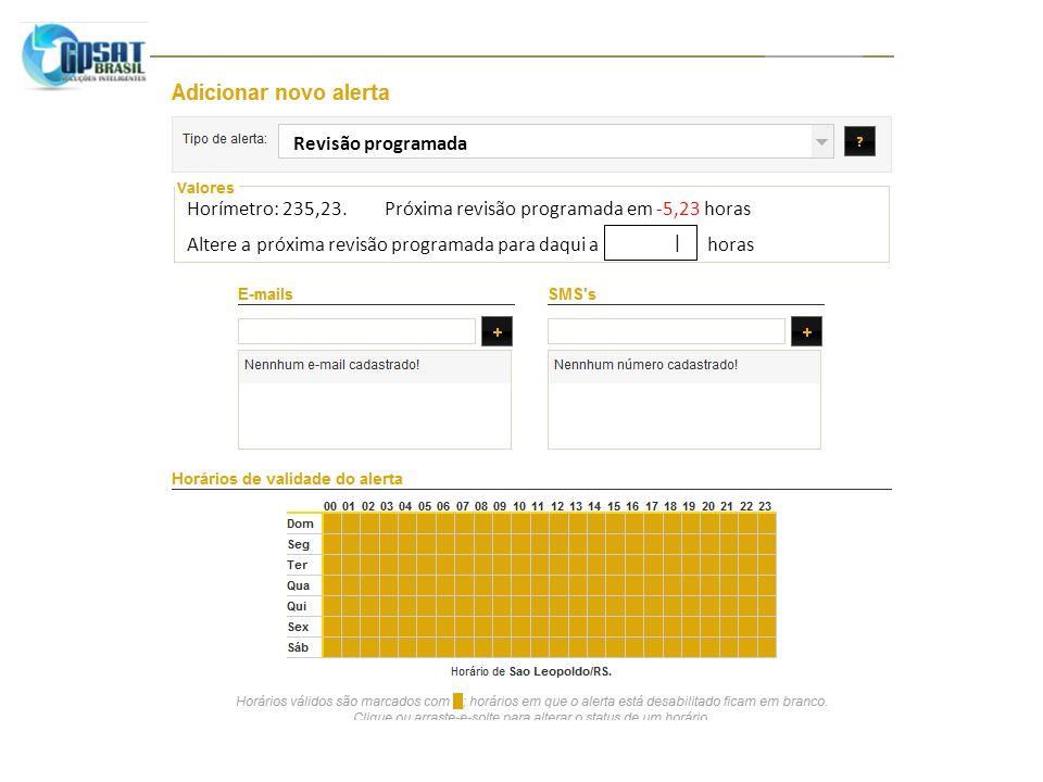 Horímetro: 235,23. Próxima revisão programada em -5,23 horas Revisão programada Altere a próxima revisão programada para daqui a horas |