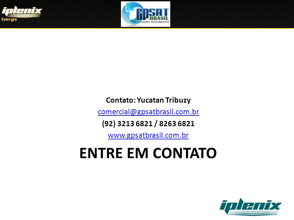 ENTRE EM CONTATO Contato: Yucatan Tribuzy comercial@gpsatbrasil.com.br (92) 3213 6821 / 8263 6821 www.gpsatbrasil.com.br