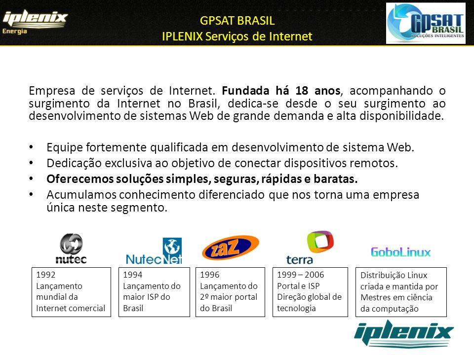 GPSAT BRASIL IPLENIX Serviços de Internet Empresa de serviços de Internet. Fundada há 18 anos, acompanhando o surgimento da Internet no Brasil, dedica