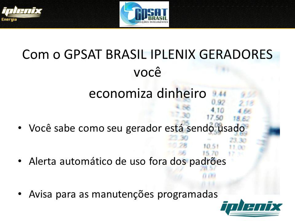 Com o GPSAT BRASIL IPLENIX GERADORES você economiza dinheiro Você sabe como seu gerador está sendo usado Alerta automático de uso fora dos padrões Avisa para as manutenções programadas