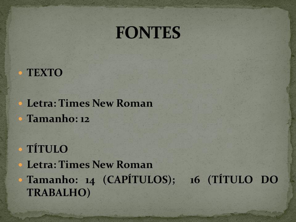 TEXTO Letra: Times New Roman Tamanho: 12 TÍTULO Letra: Times New Roman Tamanho: 14 (CAPÍTULOS); 16 (TÍTULO DO TRABALHO)