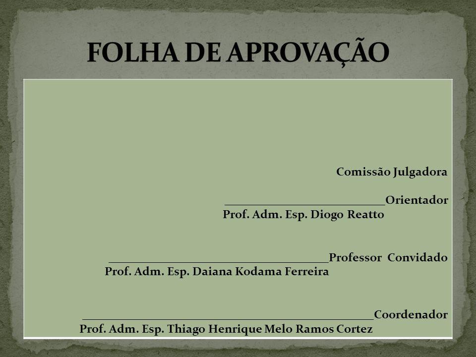 Comissão Julgadora ___________________________Orientador Prof. Adm. Esp. Diogo Reatto _____________________________________Professor Convidado Prof. A