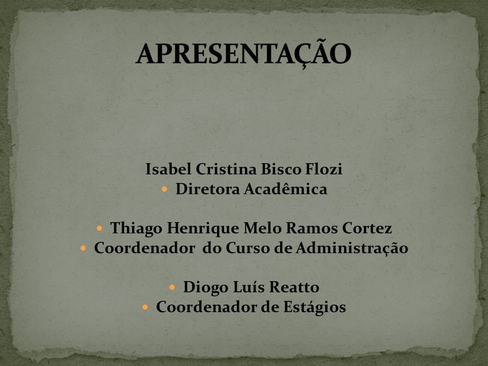 Isabel Cristina Bisco Flozi Diretora Acadêmica Thiago Henrique Melo Ramos Cortez Coordenador do Curso de Administração Diogo Luís Reatto Coordenador d