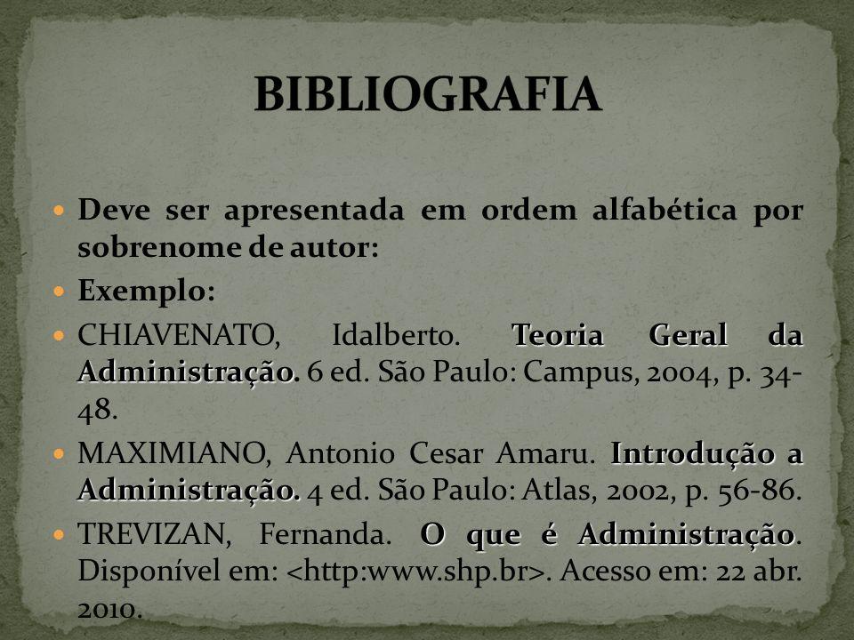 Deve ser apresentada em ordem alfabética por sobrenome de autor: Exemplo: Teoria Geral da Administração CHIAVENATO, Idalberto.