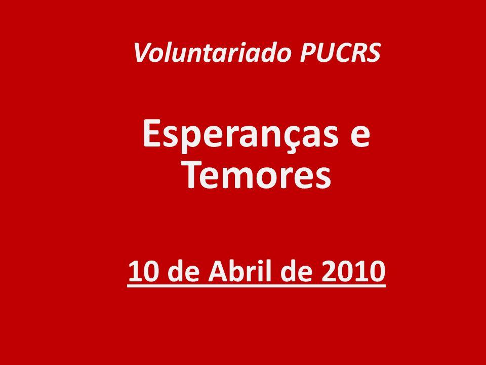 Voluntariado PUCRS Esperanças e Temores 10 de Abril de 2010