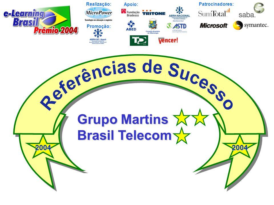 Realização: Patrocinadores: Promoção: Apoio:20042004 Grupo Martins Brasil Telecom