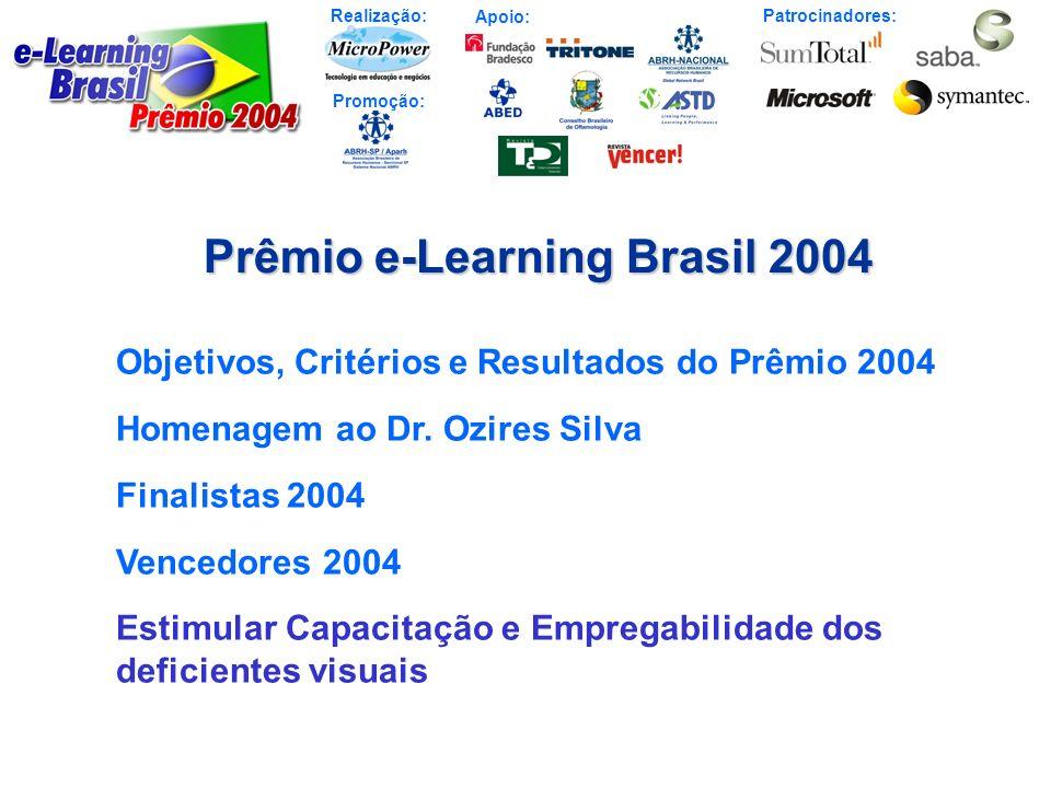 Realização: Patrocinadores: Promoção: Apoio: Prêmio e-Learning Brasil 2004 Objetivos, Critérios e Resultados do Prêmio 2004 Homenagem ao Dr. Ozires Si