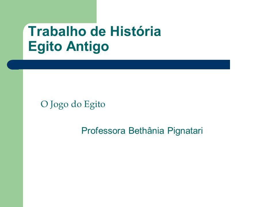 Trabalho de História Egito Antigo O Jogo do Egito Professora Bethânia Pignatari