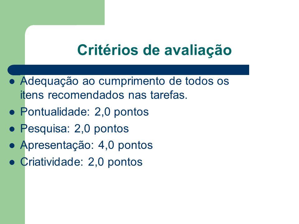 Critérios de avaliação Adequação ao cumprimento de todos os itens recomendados nas tarefas. Pontualidade: 2,0 pontos Pesquisa: 2,0 pontos Apresentação