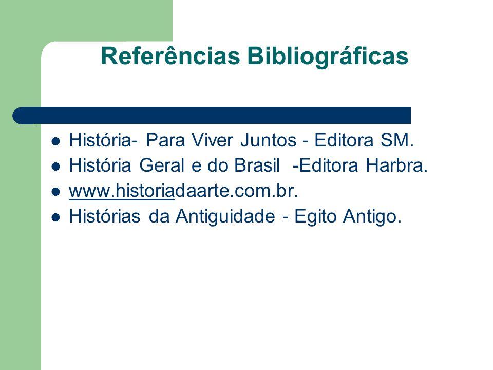 Referências Bibliográficas História- Para Viver Juntos - Editora SM. História Geral e do Brasil -Editora Harbra. www.historiadaarte.com.br. www.histor