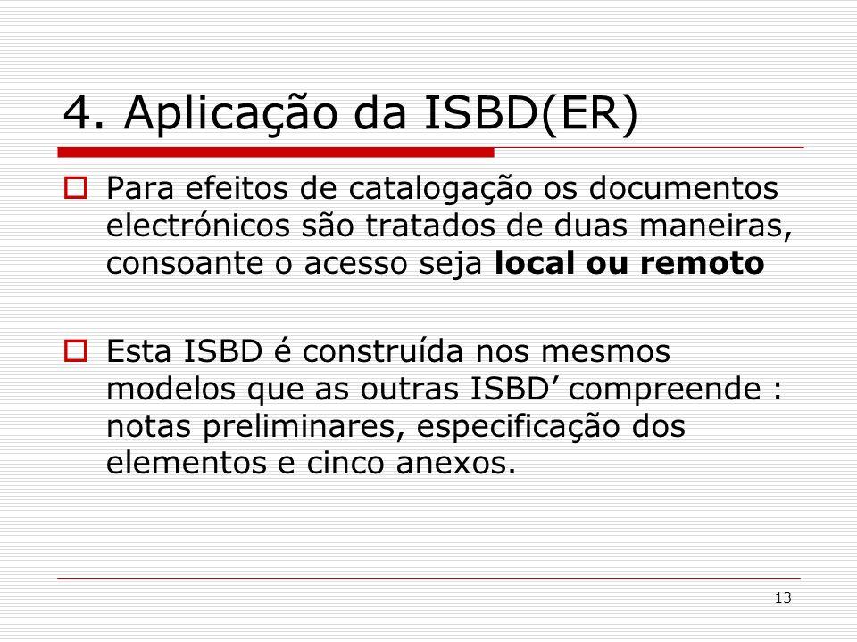 13 4. Aplicação da ISBD(ER) Para efeitos de catalogação os documentos electrónicos são tratados de duas maneiras, consoante o acesso seja local ou rem