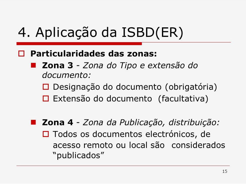 15 4. Aplicação da ISBD(ER) Particularidades das zonas: Zona 3 - Zona do Tipo e extensão do documento: Designação do documento (obrigatória) Extensão