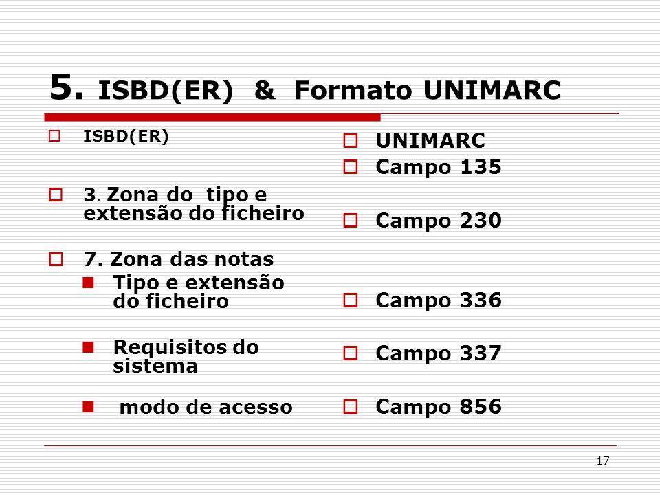 17 5. ISBD(ER) & Formato UNIMARC ISBD(ER) 3. Zona do tipo e extensão do ficheiro 7. Zona das notas Tipo e extensão do ficheiro Requisitos do sistema m
