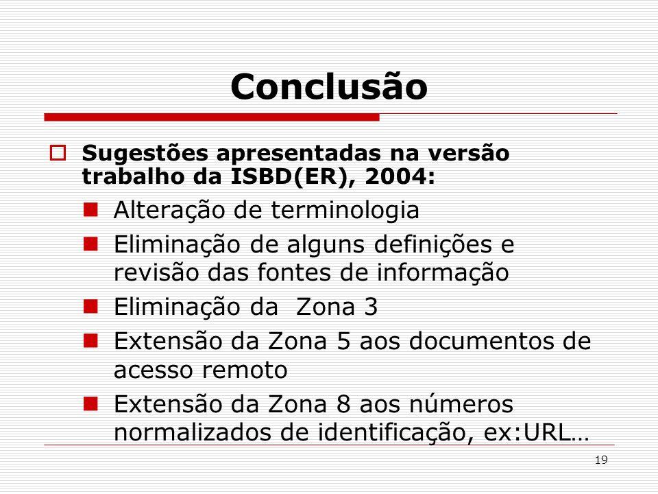 19 Conclusão Sugestões apresentadas na versão trabalho da ISBD(ER), 2004: Alteração de terminologia Eliminação de alguns definições e revisão das font