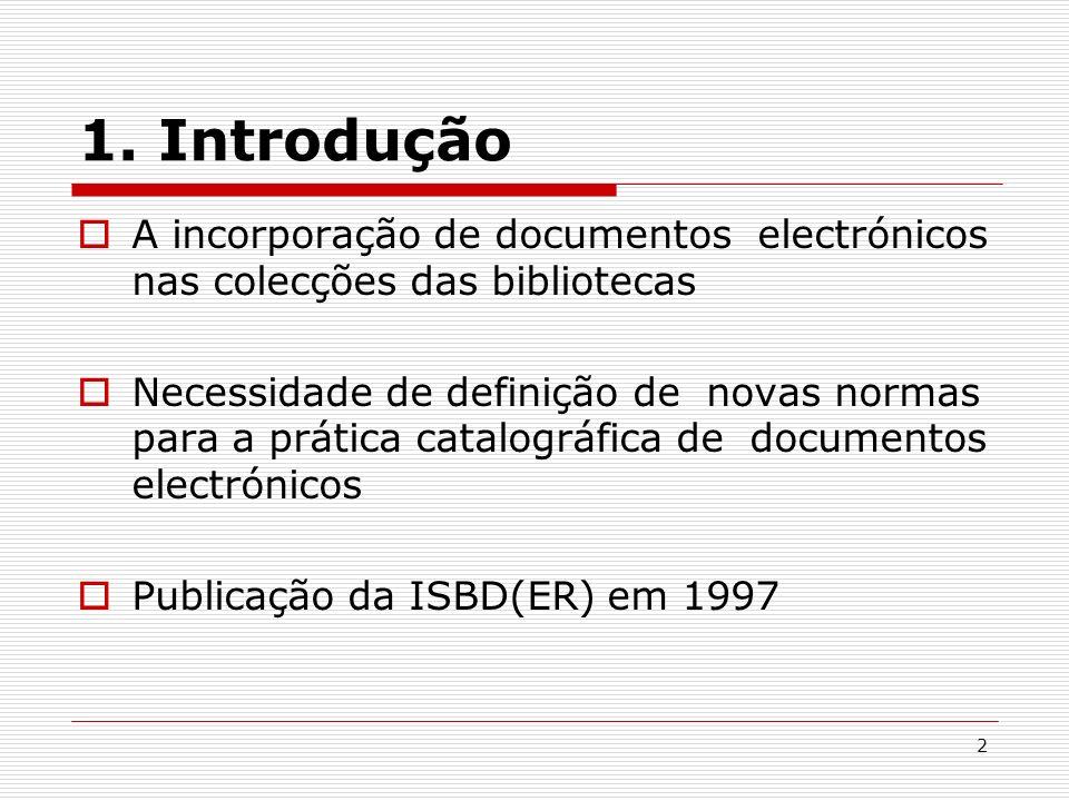 2 1. Introdução A incorporação de documentos electrónicos nas colecções das bibliotecas Necessidade de definição de novas normas para a prática catalo