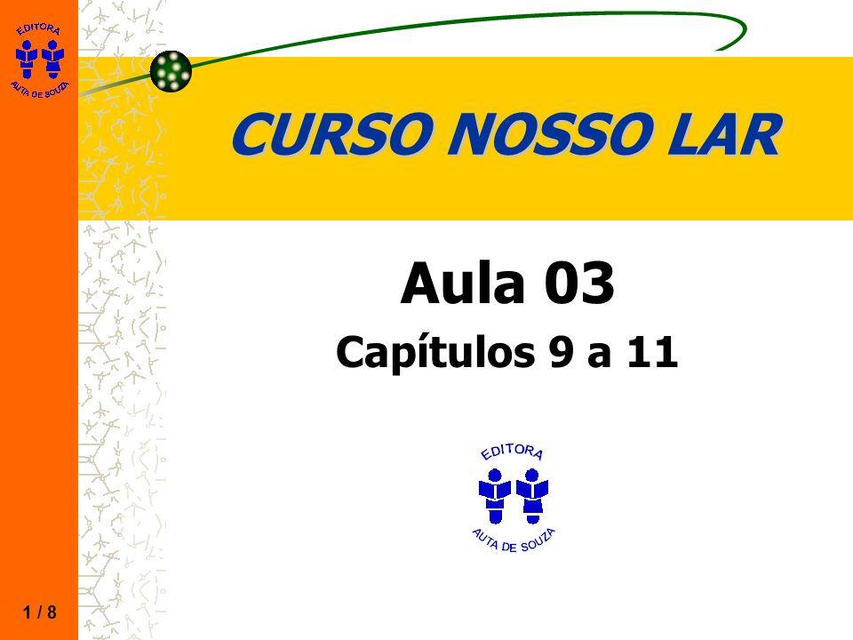 CURSO NOSSO LAR Aula 03 Capítulos 9 a 11 1 / 8