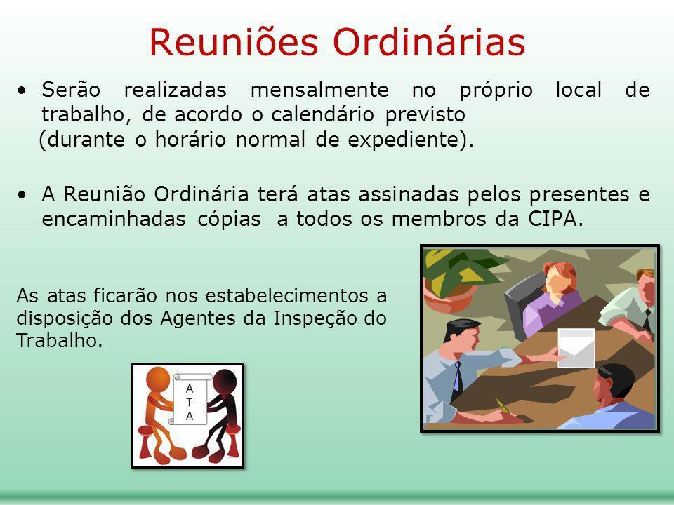 Reuniões Ordinárias Serão realizadas mensalmente no próprio local de trabalho, de acordo o calendário previsto (durante o horário normal de expediente).