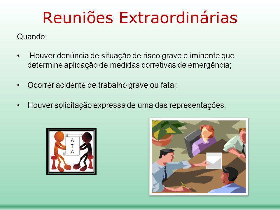 Reuniões Extraordinárias Quando: Houver denúncia de situação de risco grave e iminente que determine aplicação de medidas corretivas de emergência; Oc