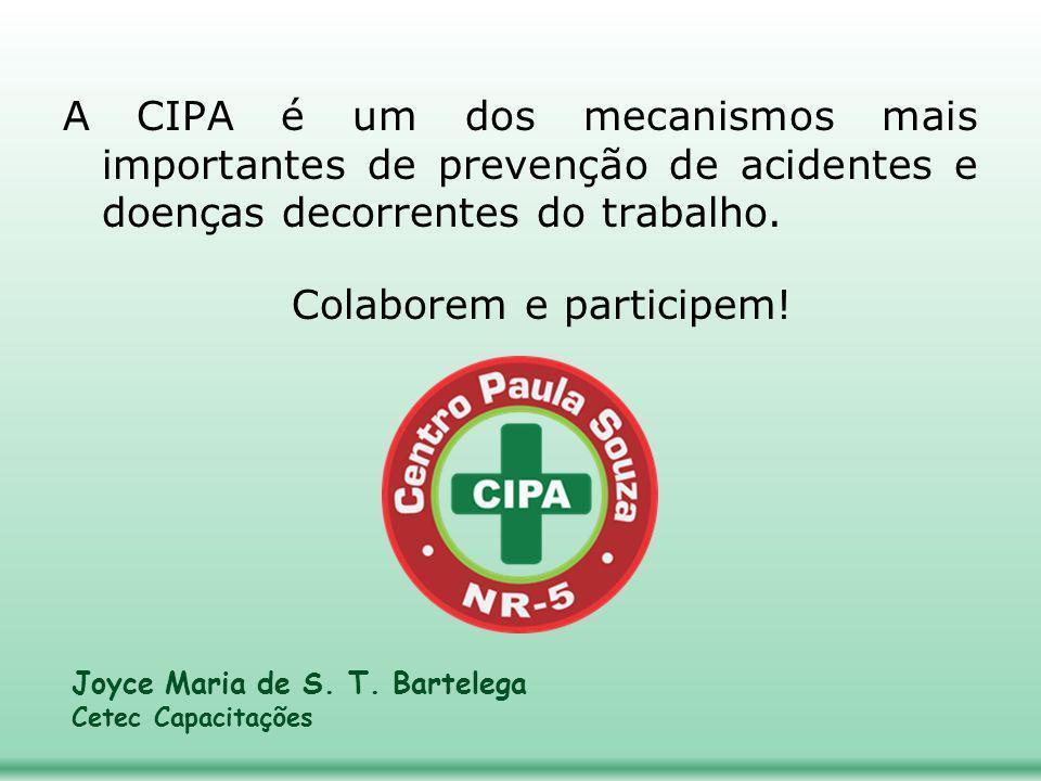 A CIPA é um dos mecanismos mais importantes de prevenção de acidentes e doenças decorrentes do trabalho. Colaborem e participem! Joyce Maria de S. T.