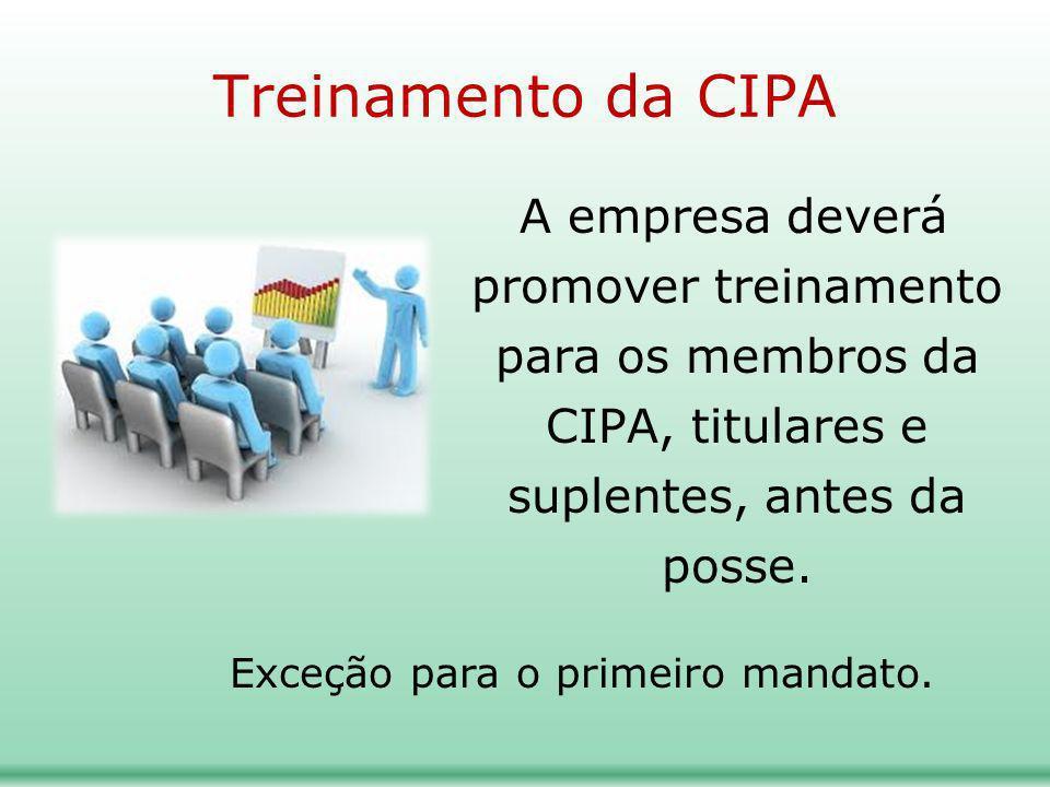 Treinamento da CIPA A empresa deverá promover treinamento para os membros da CIPA, titulares e suplentes, antes da posse. Exceção para o primeiro mand