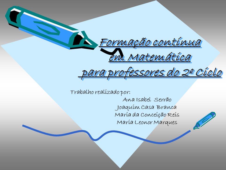 Formação contínua em Matemática para professores do 2º Ciclo Formação contínua em Matemática para professores do 2º Ciclo Trabalho realizado por: Ana