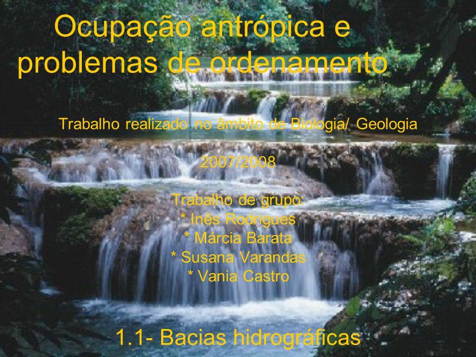 Ocupação antrópica e problemas de ordenamento Trabalho realizado no âmbito de Biologia/ Geologia 2007/2008 Trabalho de grupo: * Inês Rodrigues * Márci