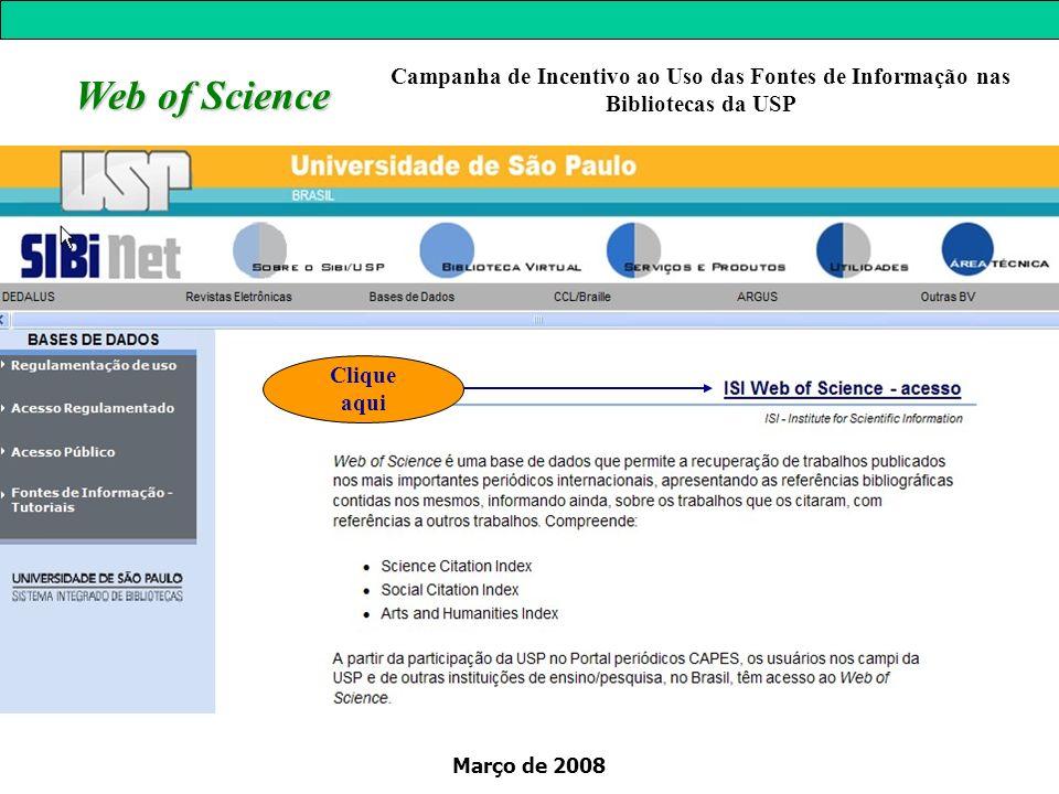Março de 2008 Web of Science Clique aqui Campanha de Incentivo ao Uso das Fontes de Informação nas Bibliotecas da USP