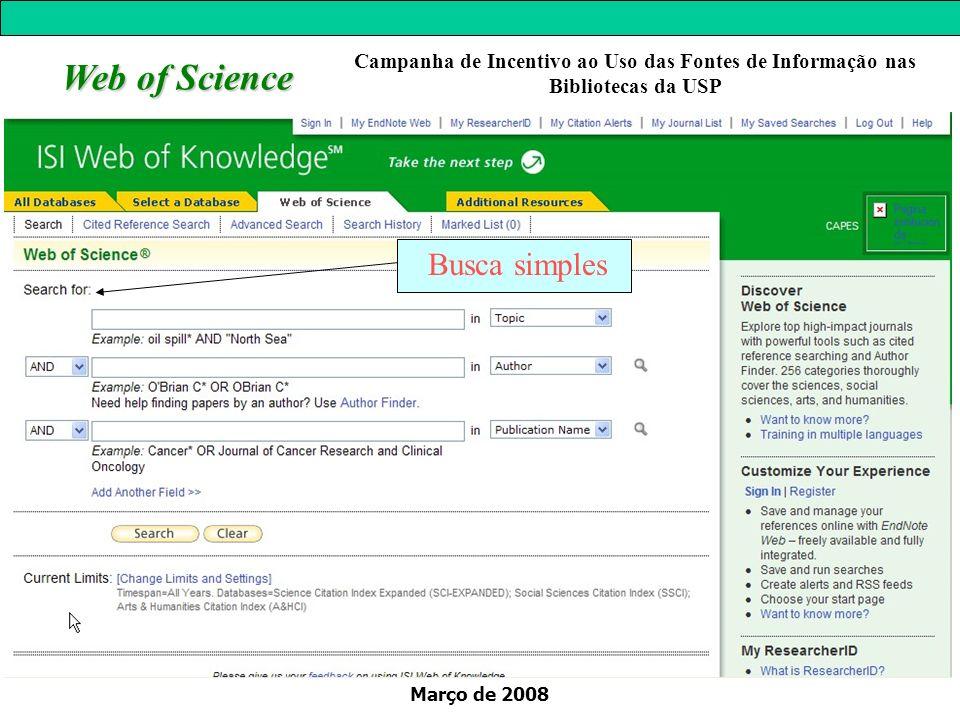 Março de 2008 Web of Science Busca simples Campanha de Incentivo ao Uso das Fontes de Informação nas Bibliotecas da USP