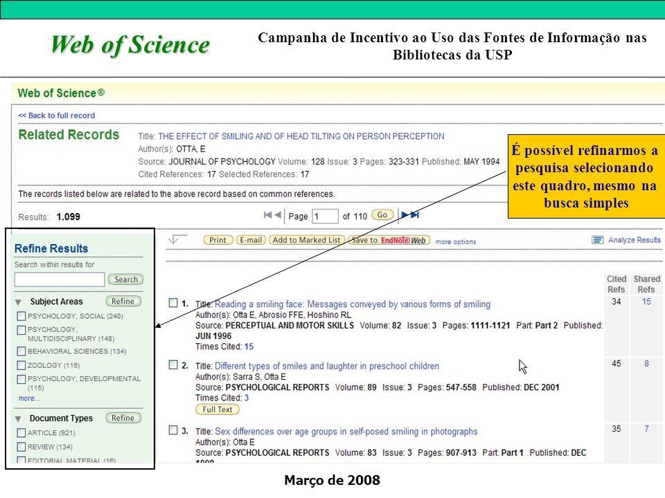 Março de 2008 Web of Science É possível refinarmos a pesquisa selecionando este quadro, mesmo na busca simples Campanha de Incentivo ao Uso das Fontes de Informação nas Bibliotecas da USP