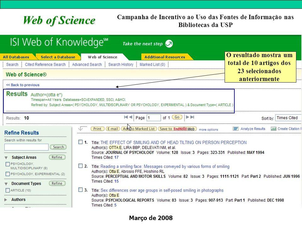 Março de 2008 Web of Science O resultado mostra um total de 10 artigos dos 23 selecionados anteriormente Campanha de Incentivo ao Uso das Fontes de In
