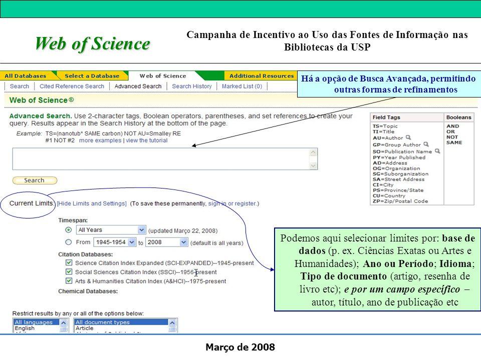 Março de 2008 Web of Science Há a opção de Busca Avançada, permitindo outras formas de refinamentos Campanha de Incentivo ao Uso das Fontes de Informa