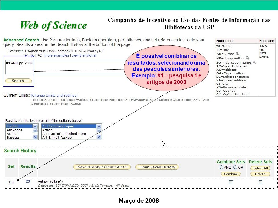 Março de 2008 Web of Science É possível combinar os resultados, selecionando uma das pesquisas anteriores. Exemplo: #1 – pesquisa 1 e artigos de 2008