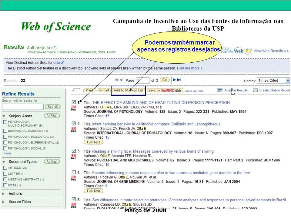Março de 2008 Web of Science Podemos também marcar apenas os registros desejados Campanha de Incentivo ao Uso das Fontes de Informação nas Bibliotecas da USP