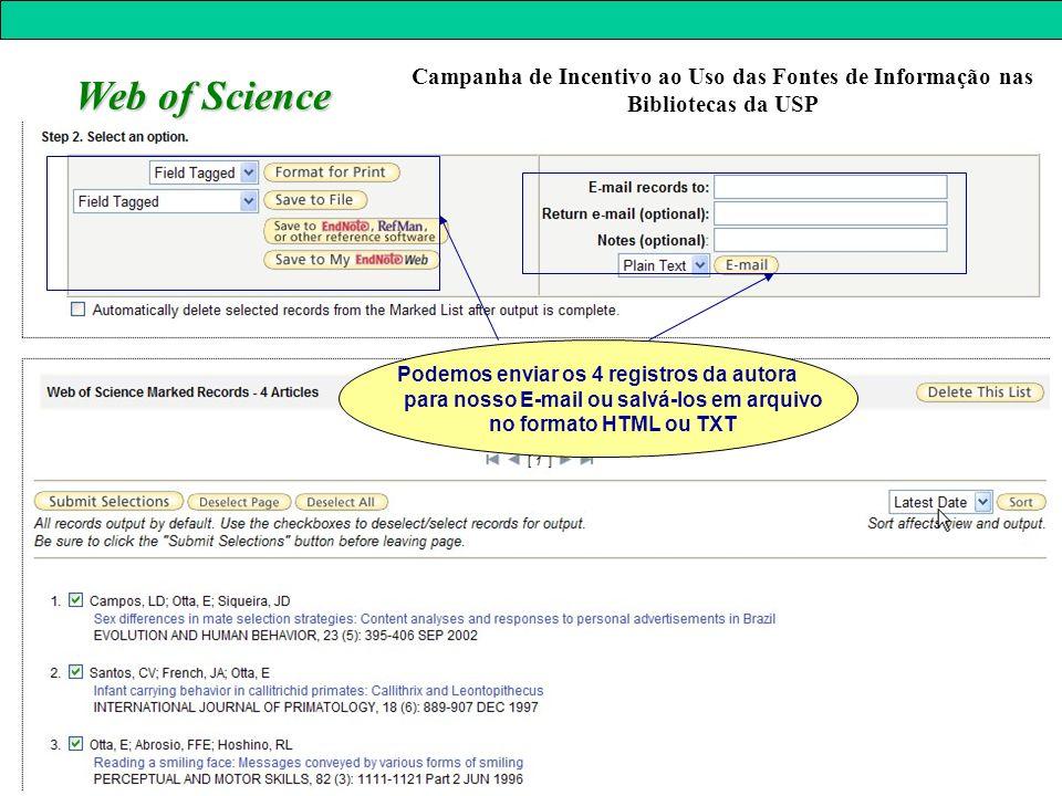 Março de 2008 Web of Science Podemos enviar os 4 registros da autora para nosso E-mail ou salvá-los em arquivo no formato HTML ou TXT Campanha de Incentivo ao Uso das Fontes de Informação nas Bibliotecas da USP