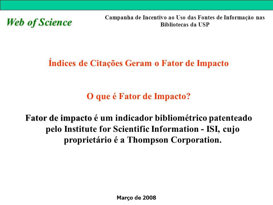 Março de 2008 Web of Science Campanha de Incentivo ao Uso das Fontes de Informação nas Bibliotecas da USP A partir da visualização de um artigo no formato completo, é possível criar um Alerta de Citação deste artigo de seu interesse !