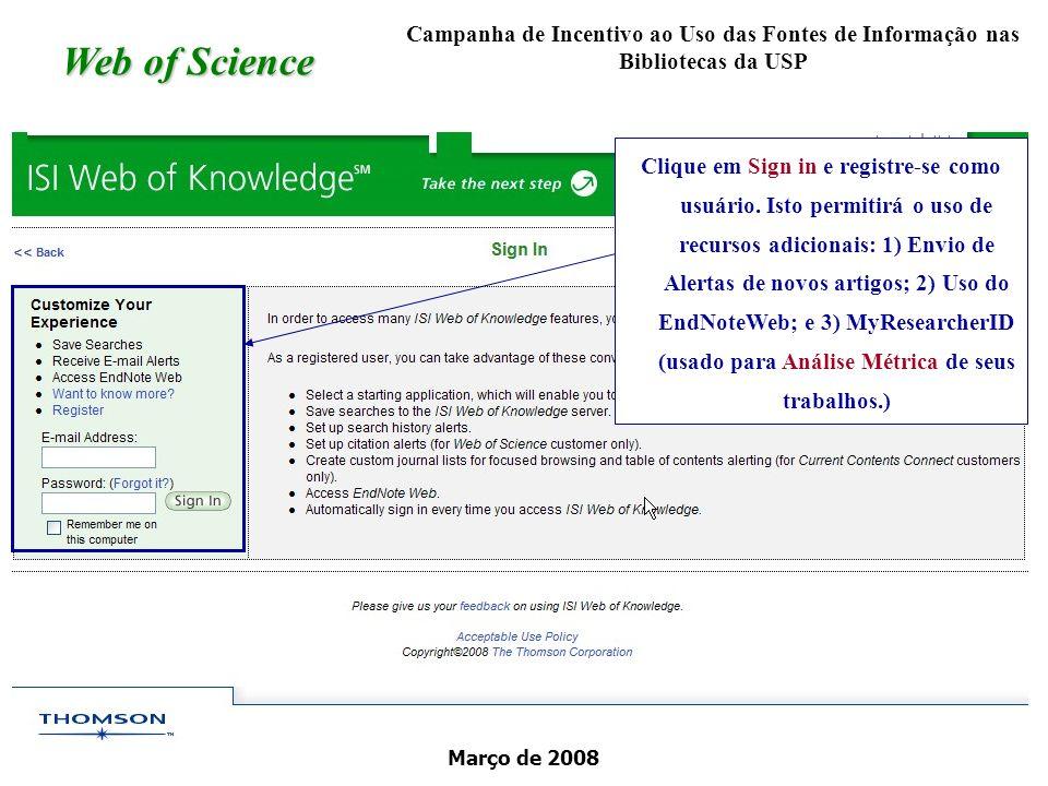 Março de 2008 Clique em Sign in e registre-se como usuário. Isto permitirá o uso de recursos adicionais: 1) Envio de Alertas de novos artigos; 2) Uso