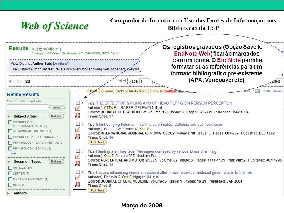 Março de 2008 Web of Science Campanha de Incentivo ao Uso das Fontes de Informação nas Bibliotecas da USP Os registros gravados (Opção Save to EndNote Web) ficarão marcados com um ícone.