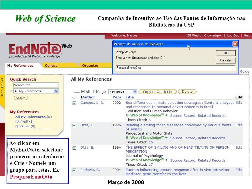 Março de 2008 Web of Science Campanha de Incentivo ao Uso das Fontes de Informação nas Bibliotecas da USP Ao clicar em MyEndNote, selecione primeiro a