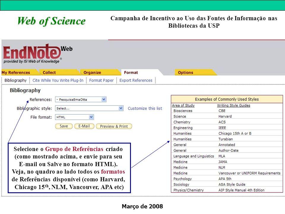 Março de 2008 Web of Science Campanha de Incentivo ao Uso das Fontes de Informação nas Bibliotecas da USP Selecione o Grupo de Referências criado (com