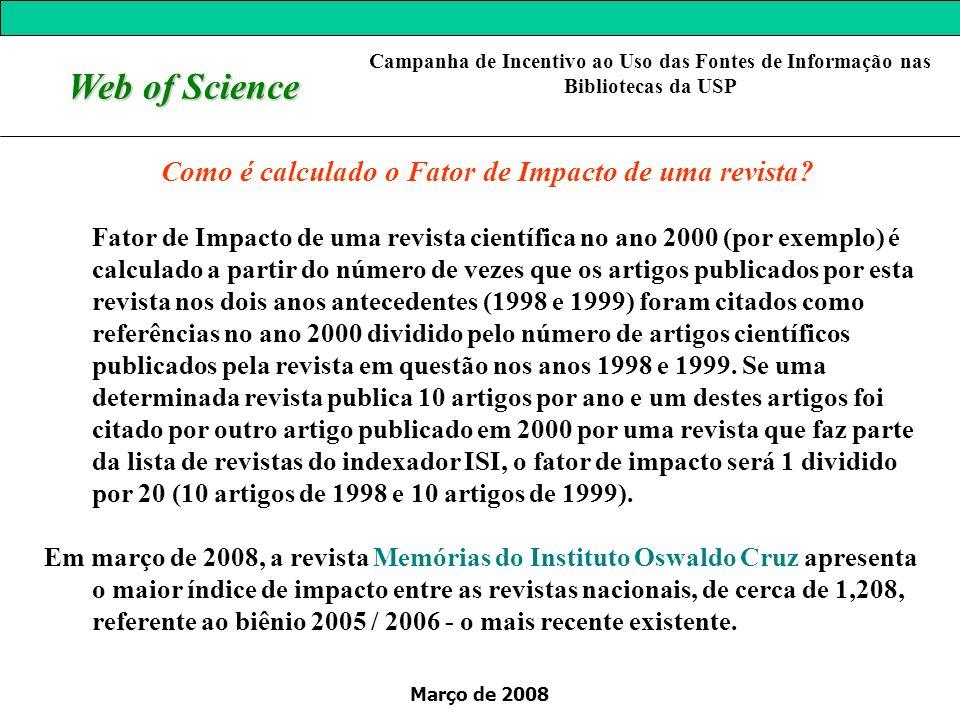 Março de 2008 Web of Science Fatores que Influenciam o Fator de Impacto Medida estatística = pode ser afetado e ter seu valor interpretado erroneamente.