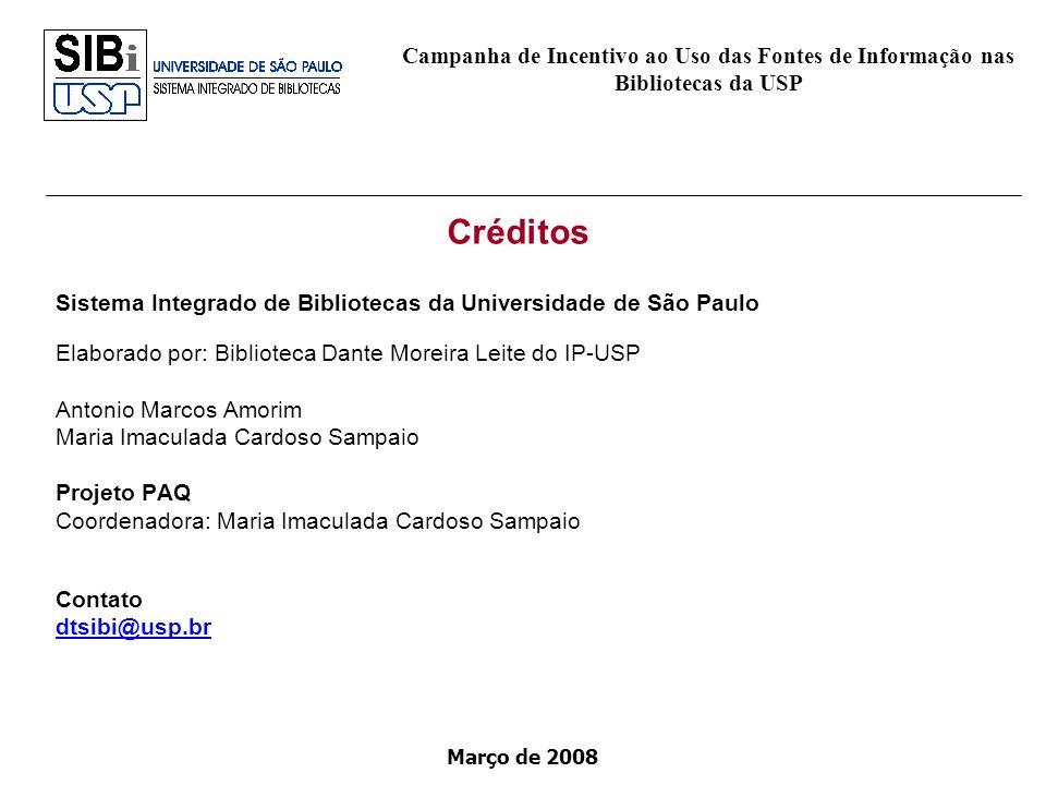 Março de 2008 Créditos Sistema Integrado de Bibliotecas da Universidade de São Paulo Elaborado por: Biblioteca Dante Moreira Leite do IP-USP Antonio M