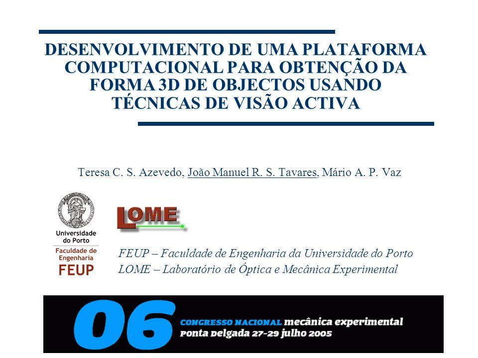 DESENVOLVIMENTO DE UMA PLATAFORMA COMPUTACIONAL PARA OBTENÇÃO DA FORMA 3D DE OBJECTOS USANDO TÉCNICAS DE VISÃO ACTIVA Teresa C. S. Azevedo, João Manue