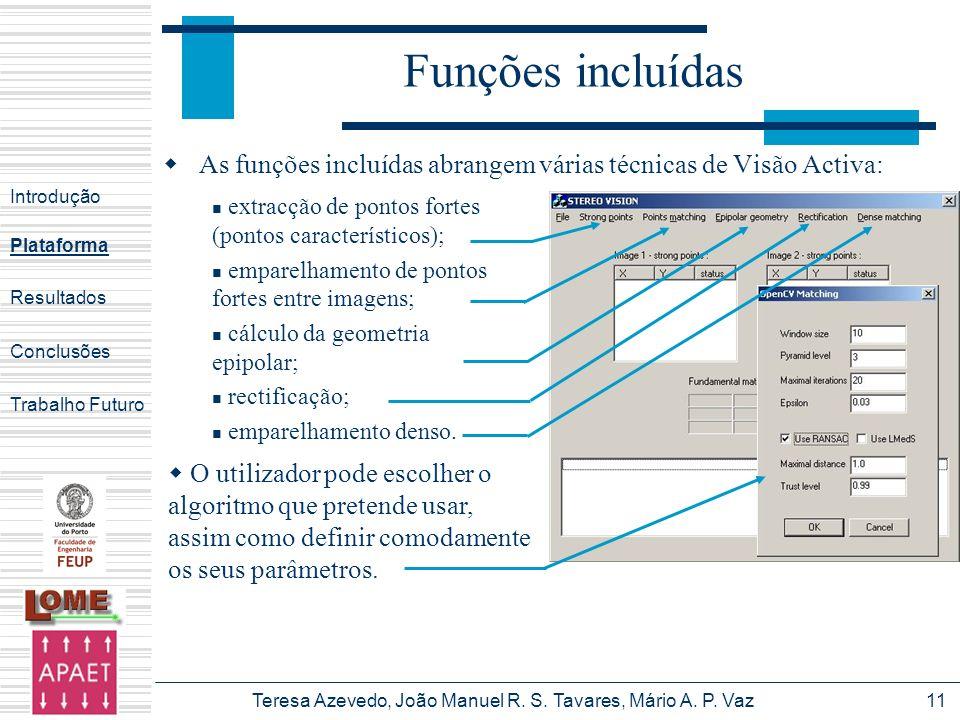 Teresa Azevedo, João Manuel R. S. Tavares, Mário A. P. Vaz11 Funções incluídas As funções incluídas abrangem várias técnicas de Visão Activa: Introduç