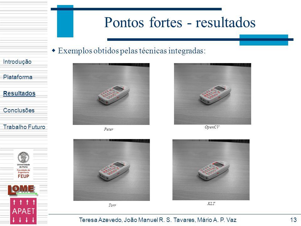 Teresa Azevedo, João Manuel R. S. Tavares, Mário A. P. Vaz13 Exemplos obtidos pelas técnicas integradas: Introdução Plataforma Conclusões Trabalho Fut