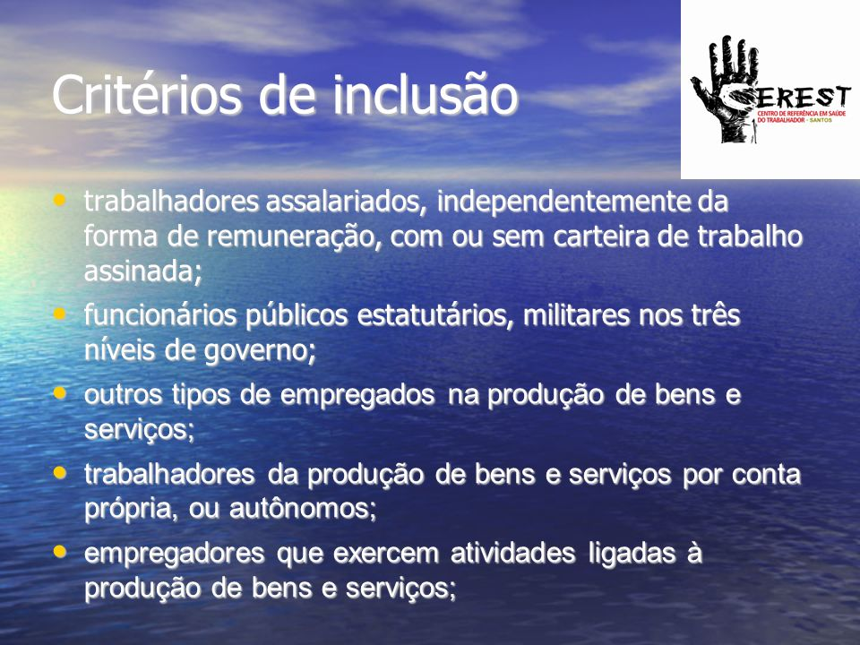 Critérios de inclusão trabalhadores assalariados, independentemente da forma de remuneração, com ou sem carteira de trabalho assinada; trabalhadores a