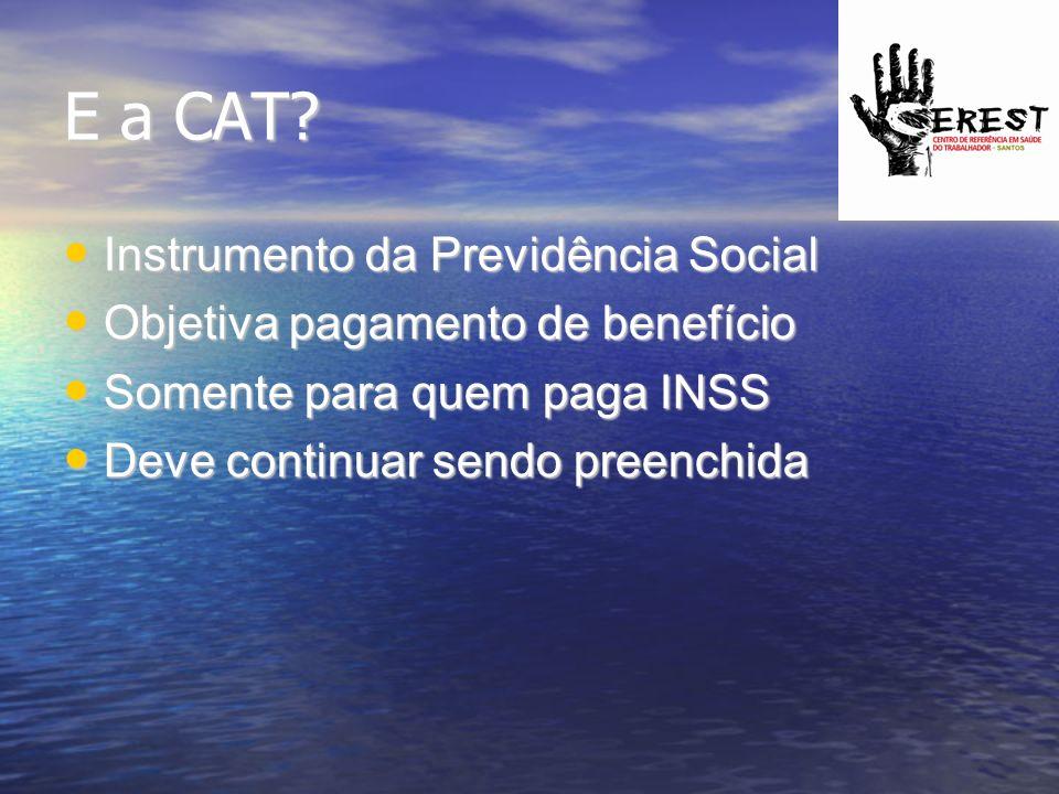 E a CAT? Instrumento da Previdência Social Instrumento da Previdência Social Objetiva pagamento de benefício Objetiva pagamento de benefício Somente p