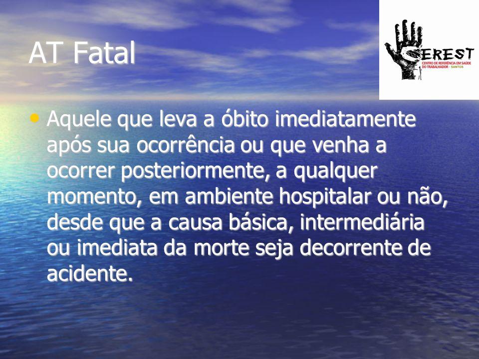 AT Fatal Aquele que leva a óbito imediatamente após sua ocorrência ou que venha a ocorrer posteriormente, a qualquer momento, em ambiente hospitalar o